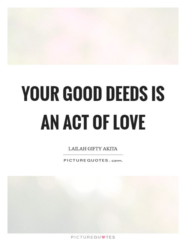 Your good deeds is an act of love Picture Quote #1