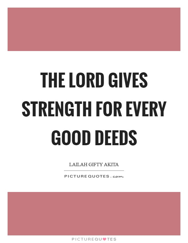 The Lord gives strength for every good deeds Picture Quote #1