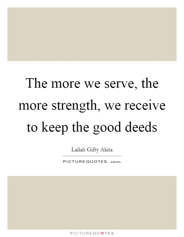 More Strength Quotes: The More We Serve, The More Strength, We Receive To Keep