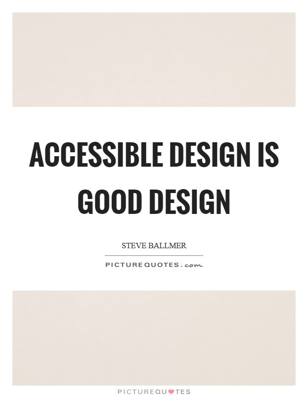 Accessible design is good design Picture Quote #1
