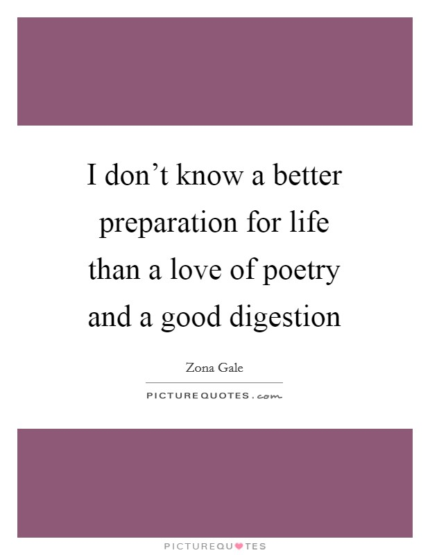 I don't know a better preparation for life than a love of poetry and a good digestion Picture Quote #1