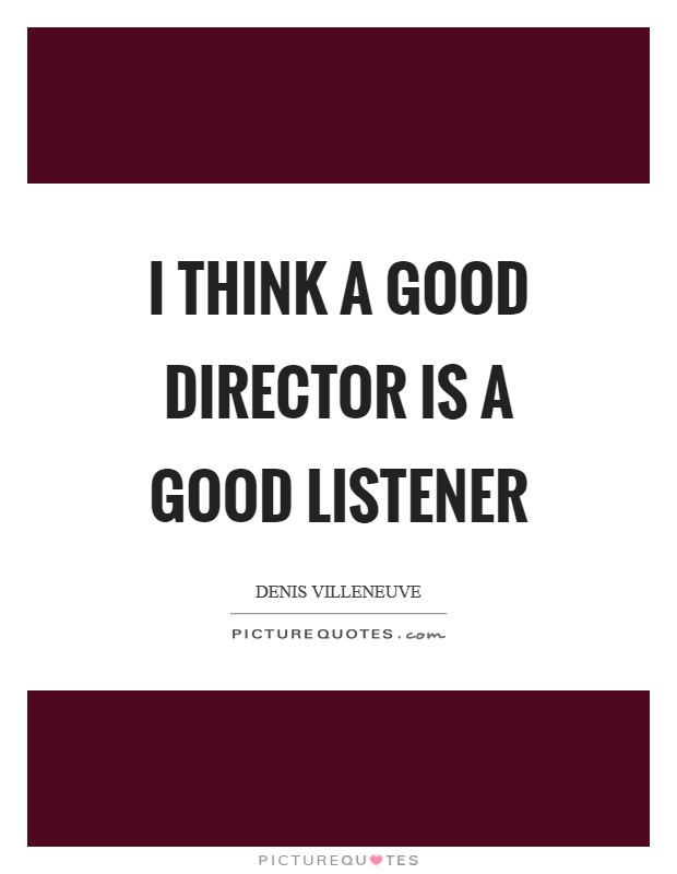I think a good director is a good listener Picture Quote #1