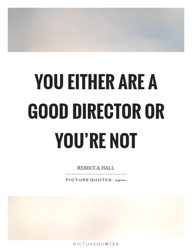 You either are a good director or you're not Picture Quote #1