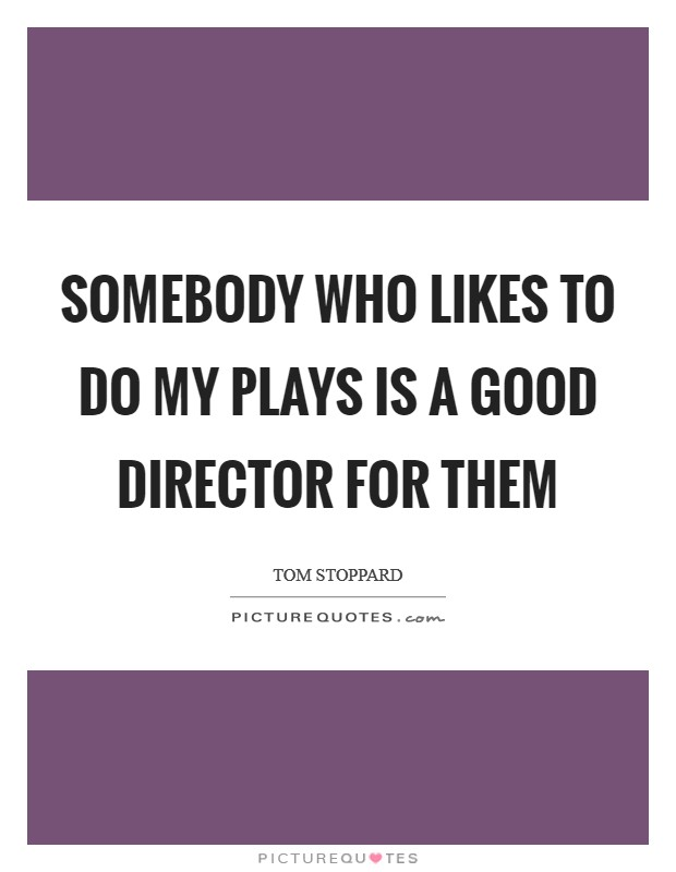 Somebody who likes to do my plays is a good director for them Picture Quote #1