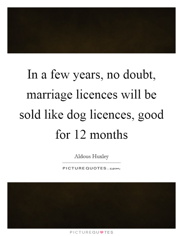 In a few years, no doubt, marriage licences will be sold like dog licences, good for 12 months Picture Quote #1