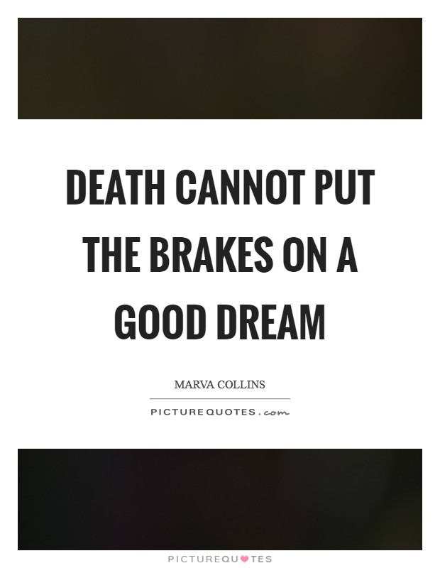 Death cannot put the brakes on a good dream Picture Quote #1