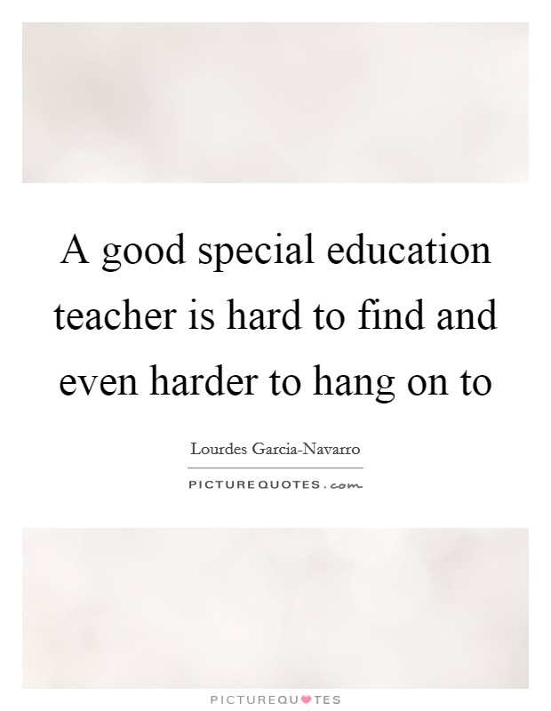 A good special education teacher is hard to find and even ...