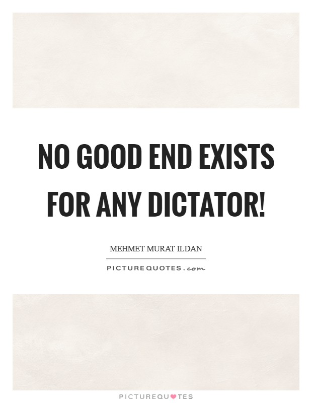 No good end exists for any dictator! Picture Quote #1