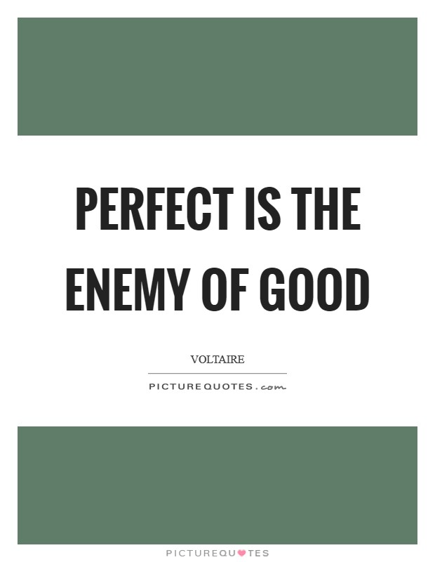 Perfect is the enemy of good Picture Quote #1