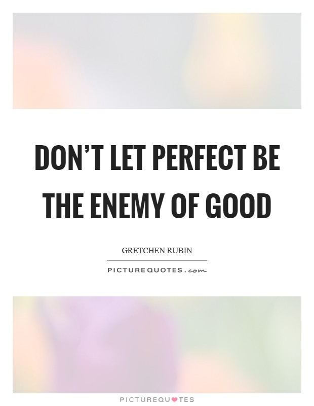 Don't let perfect be the enemy of good Picture Quote #1