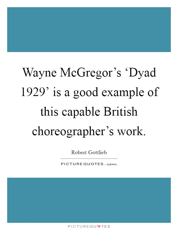 Wayne McGregor's 'Dyad 1929' is a good example of this capable British choreographer's work Picture Quote #1