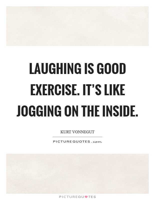 Laughing is good exercise. It's like jogging on the inside Picture Quote #1