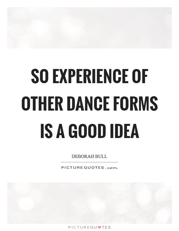 So experience of other dance forms is a good idea Picture Quote #1