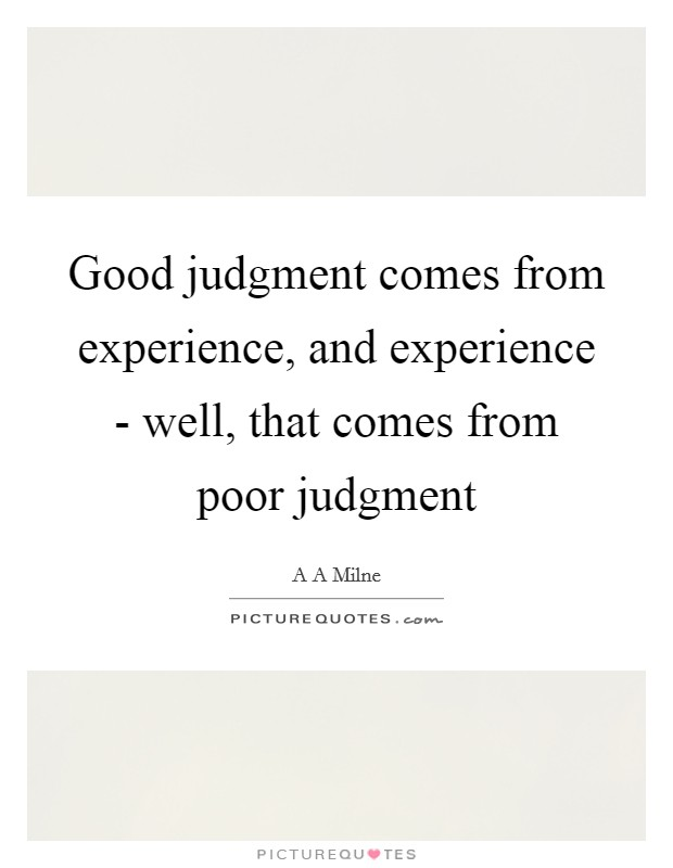 Good judgment comes from experience, and experience - well, that comes from poor judgment Picture Quote #1