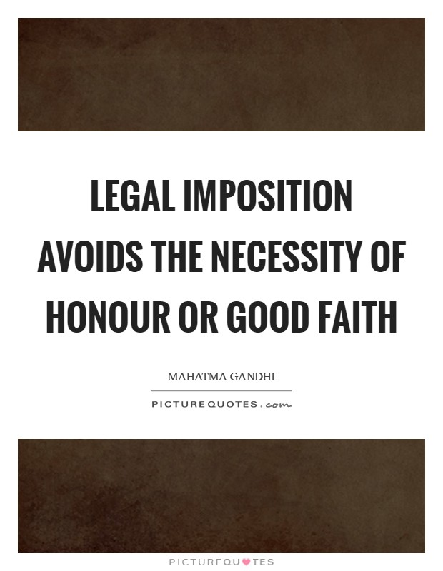 Legal imposition avoids the necessity of honour or good faith Picture Quote #1