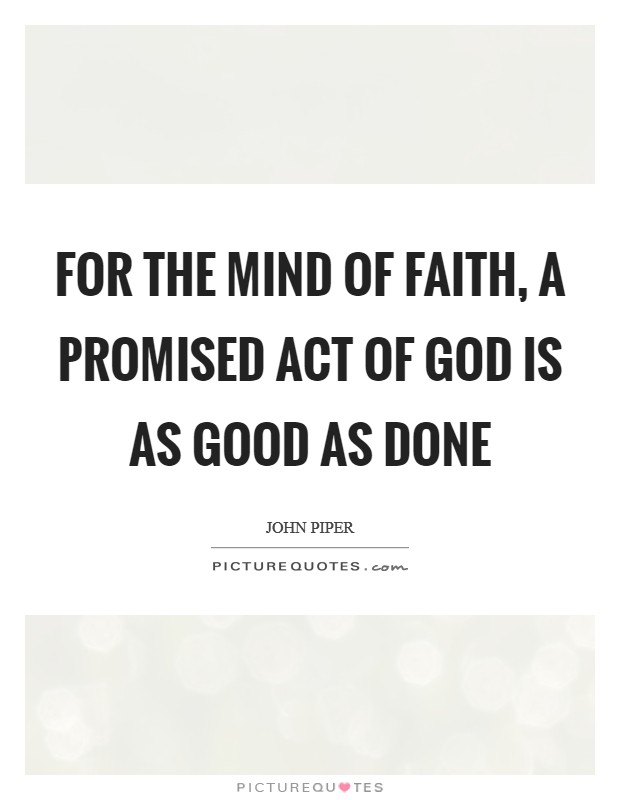 For the mind of faith, a promised act of God is as good as done Picture Quote #1