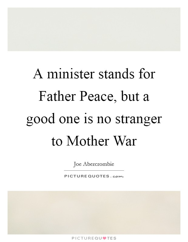 A minister stands for Father Peace, but a good one is no stranger to Mother War Picture Quote #1