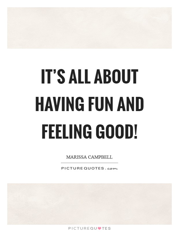 It's all about having fun and feeling good! Picture Quote #1