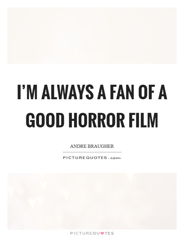 I'm always a fan of a good horror film Picture Quote #1
