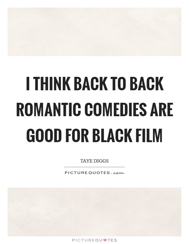 I think back to back romantic comedies are good for black film Picture Quote #1