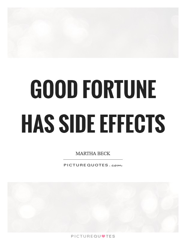 Good fortune has side effects Picture Quote #1