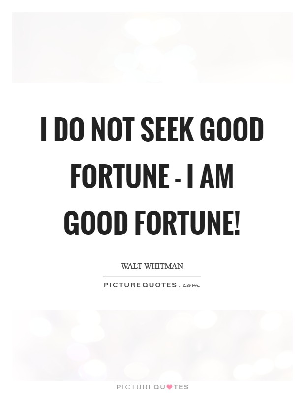 I do not seek good fortune - I am good fortune! Picture Quote #1