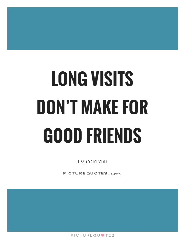 Long visits don't make for good friends Picture Quote #1