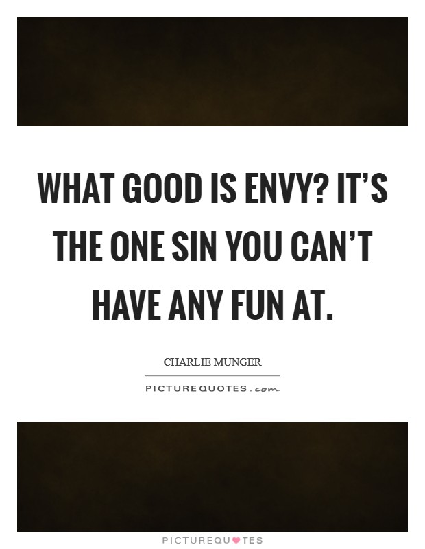 What good is envy? It's the one sin you can't have any fun at Picture Quote #1