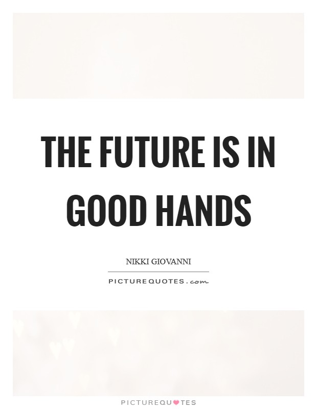 The future is in good hands Picture Quote #1
