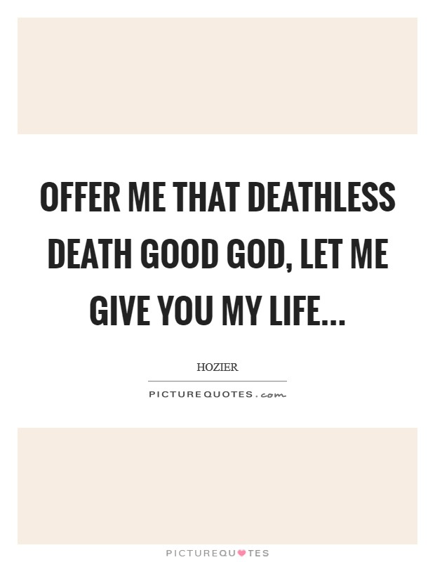 Offer me that deathless death Good God, let me give you my life... Picture Quote #1