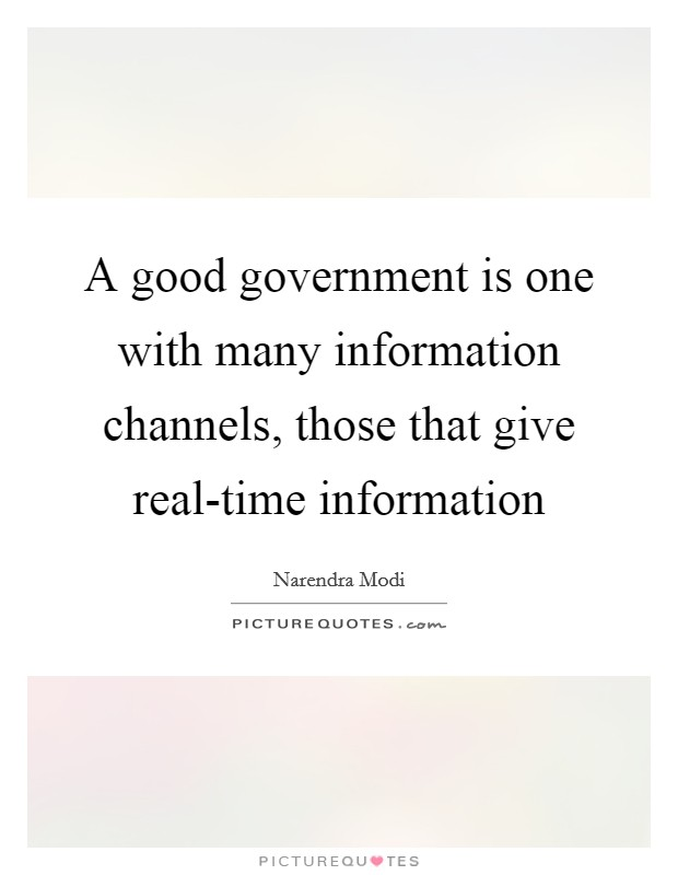 A good government is one with many information channels, those that give real-time information Picture Quote #1