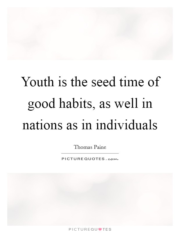 Youth is the seed time of good habits, as well in nations as in individuals Picture Quote #1