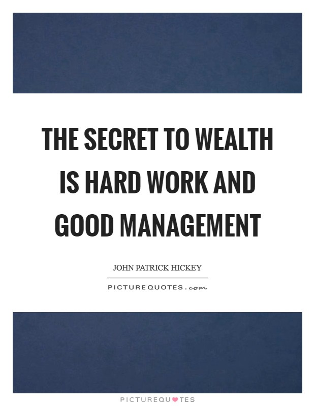 The secret to wealth is hard work and good management Picture Quote #1