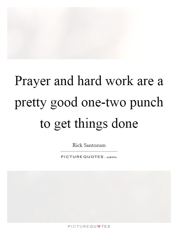 Prayer and hard work are a pretty good one-two punch to get things done Picture Quote #1