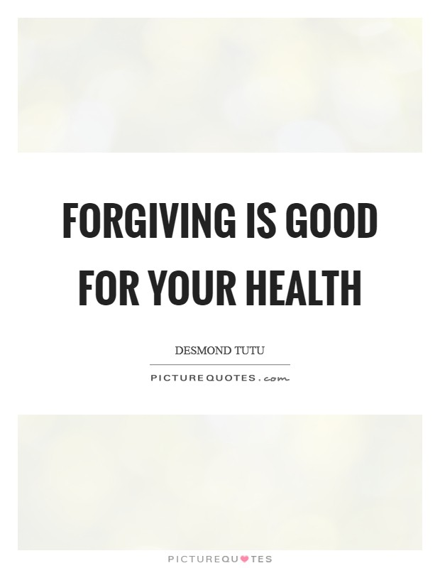 Forgiving is good for your health Picture Quote #1