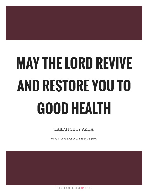 May the Lord revive and restore you to good health Picture Quote #1