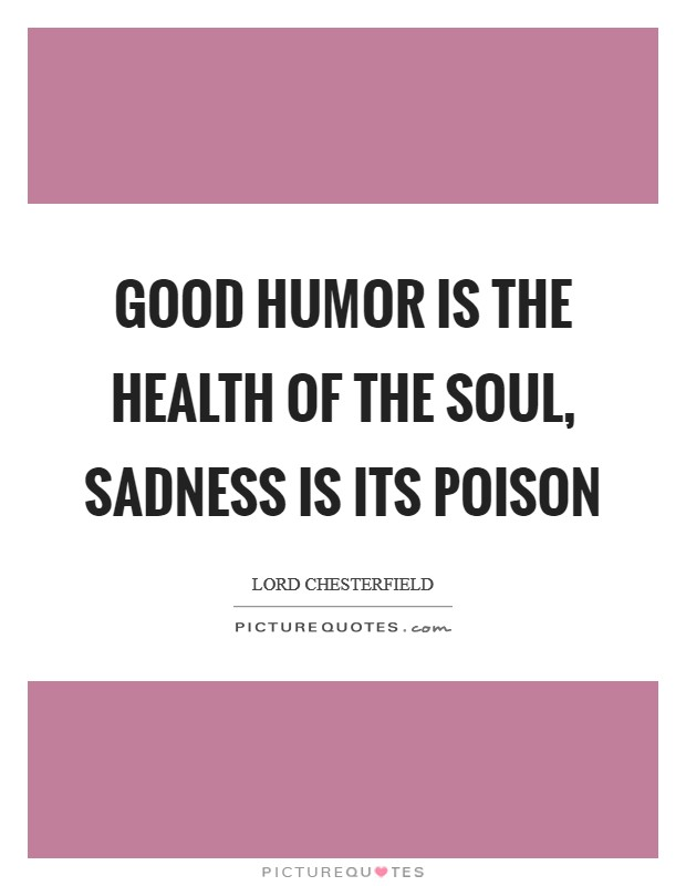 Good humor is the health of the soul, sadness is its poison Picture Quote #1