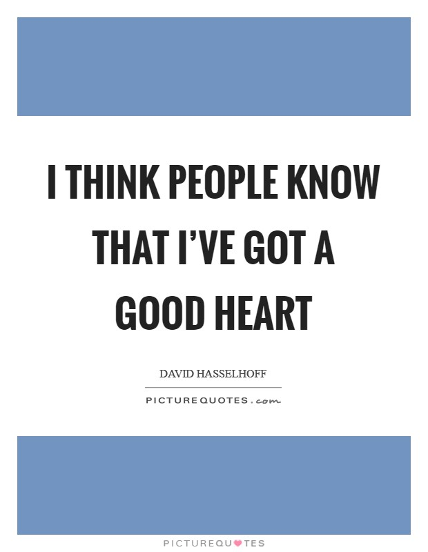 I think people know that I've got a good heart Picture Quote #1