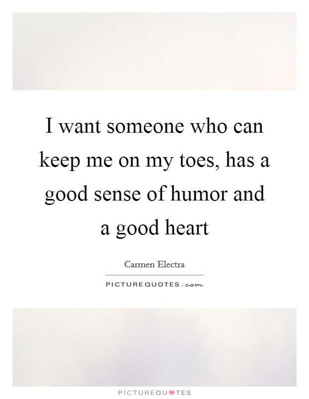 I want someone who can keep me on my toes, has a good sense of humor and a good heart Picture Quote #1