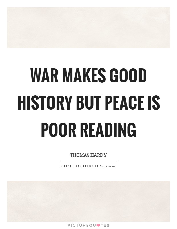 War makes good history but peace is poor reading Picture Quote #1