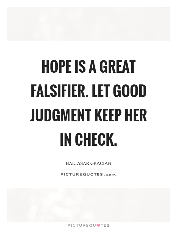 Hope is a great falsifier. Let good judgment keep her in check Picture Quote #1