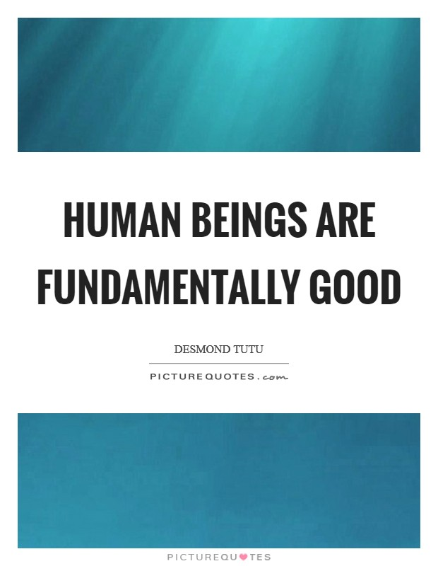 Human beings are fundamentally good Picture Quote #1