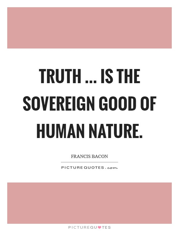 Truth ... is the sovereign good of human nature Picture Quote #1