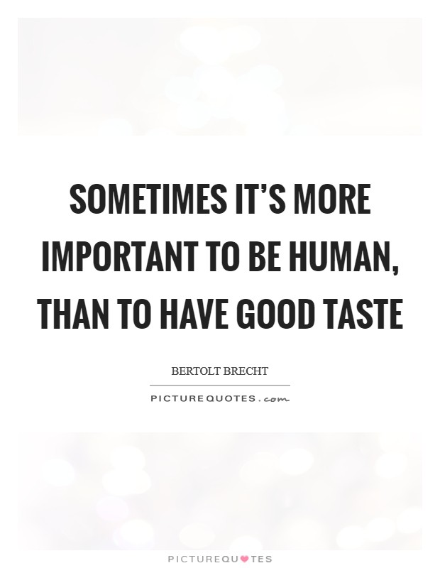 Sometimes it's more important to be human, than to have good taste Picture Quote #1
