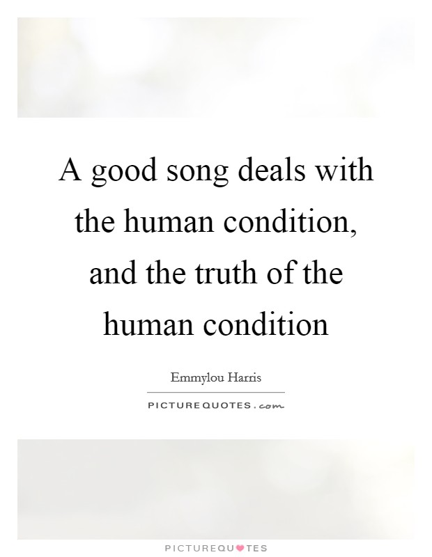 A good song deals with the human condition, and the truth of the human condition Picture Quote #1