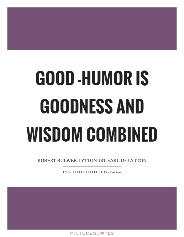 Good -humor is goodness and wisdom combined Picture Quote #1
