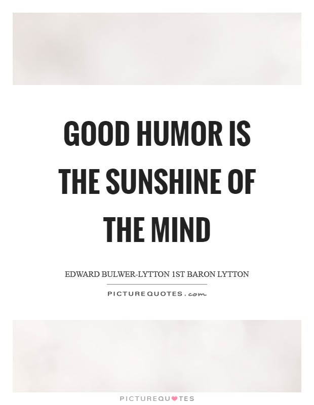 Good humor is the sunshine of the mind Picture Quote #1
