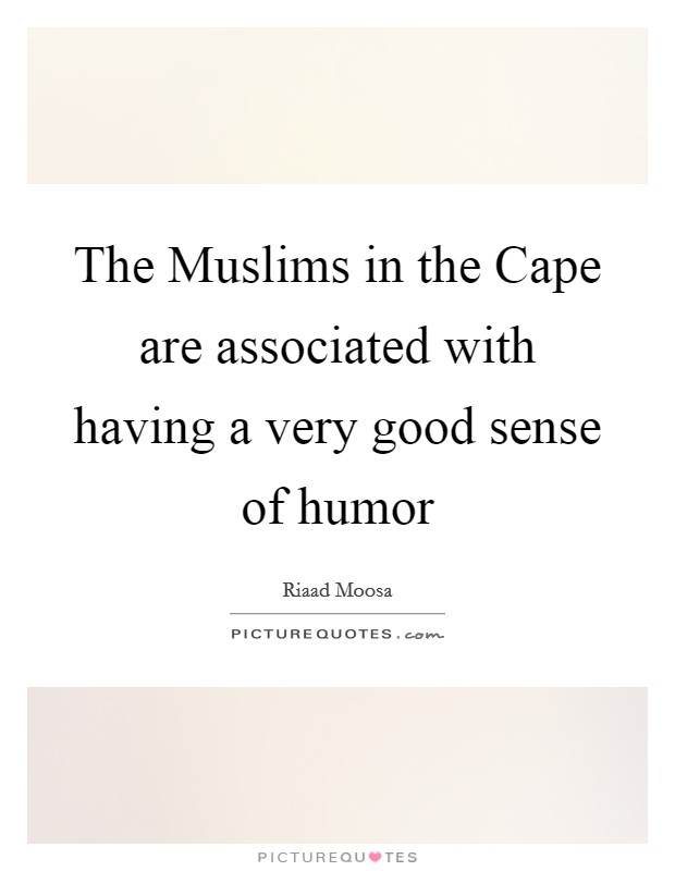 The Muslims in the Cape are associated with having a very good sense of humor Picture Quote #1