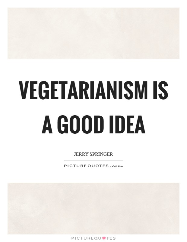 Vegetarianism is a good idea Picture Quote #1