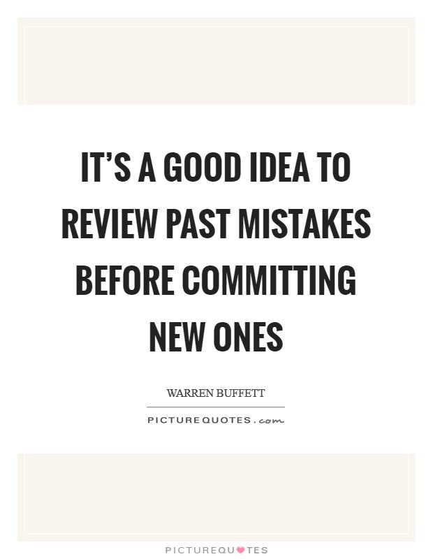 It's a good idea to review past mistakes before committing new ones Picture Quote #1